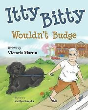 Itty Bitty Wouldn't Budge by Victoria Martin (2015, Hardcover)