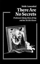 There Are No Secrets : Professor Cheng Man Ch'ing and His Tai Chi Chuan by...