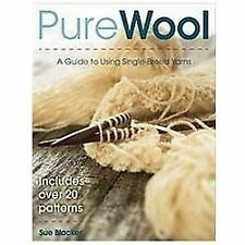 Pure Wool - A Guide to Using Single-Breed Yarns - Includes over 20 Patterns
