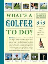 What's a Golfer to Do? : 348 Techniques, Tips, and Tricks from the Best Pros...