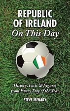 Republic of Ireland On This Day: History, Facts & Figures from Every Day of the