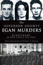 The Jefferson County Egan Murders : Nightmare on New Year's Eve 1964 by...