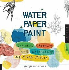 NEW - Water Paper Paint: Exploring Creativity with Watercolor and Mixed Media