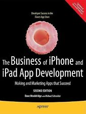 The Business of iPhone and iPad App Development : Making and Marketing Apps...