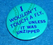 "I WOULDN'T TOUCH A FLY, UNLESS IT WAS UNZIPPED 2"" BUTTON PINBACK"