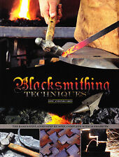 Blacksmithing Techniques: The Basics Explained Step by Step, with 10 Projects