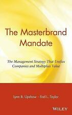 The Masterbrand Mandate : The Management Strategy That Unifies Companies and...