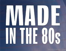 MADE IN THE 80s Funny 1980s Novelty Car/Van/Bumper/Window Vinyl Sticker/Decal