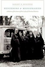 Neighbors and Missionaries: A History of the Sisters of Our Lady of Christian D