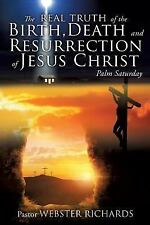 The Real Truth of the Birth, Death and Resurrection of Jesus Christ by Pastor...