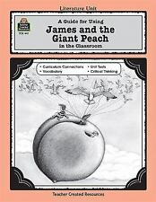 A Guide for Using James and the Giant Peach in the Classroom Literature Unit T -