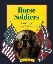 Horse Soldiers: Cavalry in the Civil War (First Books--The American Civil War)