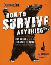 How to Survive Anything : From Avalanches to Zombies, Your Complete Survival...