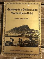 GATEWAY TO A GOLDEN LAND TOWNSVILLE 1884 DOROTHY GIBSON-WILDE North Queensland