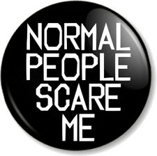 "NORMAL PEOPLE SCARE ME 1"" 25mm Pin Button Badge Novelty Geek Nerd Dork Emo Goth"