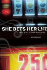 She Bets Her Life: A True Story of Gambling Addiction by Sojourner, Mary