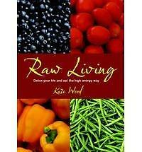 Raw Living: Detox Your Life and Eat the High Energy Way by Kate Wood...