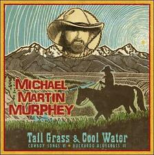 "MICHAEL MARTIN MURPHEY, CD ""TALL GRASS & COOL WATER"" NEW SEALED"