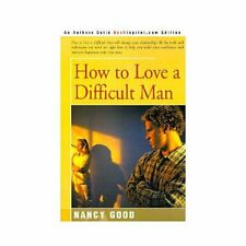 How to Love a Difficult Man by Nancy Good (2001, Paperback)