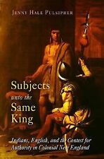 Subjects unto the Same King: Indians, English, and the Contest for Authority in