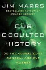 Our Occulted History : Do the Global Elite Conceal Ancient Aliens? by Jim Marrs