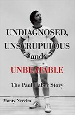 Undiagnosed, Unscrupulous and Unbeatable : The Paul Haber Story by Monty...
