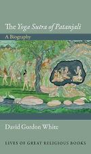 Lives of Great Religious Bks.: The Yoga Sutra of Patanjali - A Biography by...