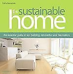 The Sustainable Home: The Essential Guide to Eco Building, Renovation and Decora