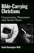 Bible-Carrying Christians : Conservative Protestants and Social Power by...