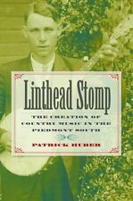 Linthead Stomp: The Creation of Country Music in the Piedmont South by Huber, P