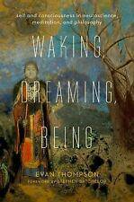 Waking, Dreaming, Being : Self and Consciousness in Neuroscience, Meditation,...