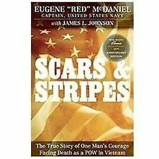 Scars and Stripes : The True Story of One Man's Courage Facing Death As a POW...