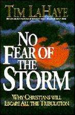 No Fear of the Storm: Why Christians Will Escape All the Tribulation by LaHaye,