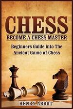 Chess : Become a Chess Master - Beginners Guide into the Ancient Game of...