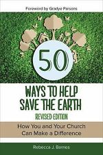 50 Ways to Help Save the Earth, Revised Edition : How You and Your Church Can...