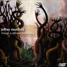 Jeffrey Mumford: Through a Stillness Brightening (CD, Jan-2014, 2 Discs,...