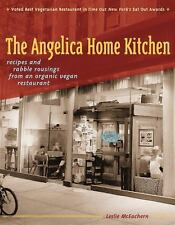 The Angelica Home Kitchen: Recipes and Rabble Rousings from an Organic Vegan Re