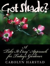 Got Shade? : A Take It Easy Approach for Today's Gardener by Jean Vietor and...