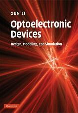 Optoelectronic Devices : Design, Modeling, and Simulation by Xun Li (2009,...
