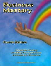 Business Mastery : A Guide for Creating a Fulfilling, Thriving Business and...