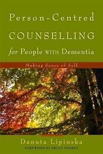 Person-centred Counselling for People with Dementia: Making Sense of Self by...