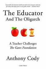 The Educator and the Oligarch : A Teacher Challenges the Gates Foundation by...