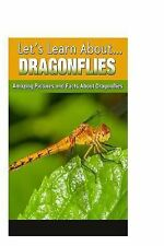 Let's Learn About Ser.: Dragonflies : Amazing Pictures and Facts about...