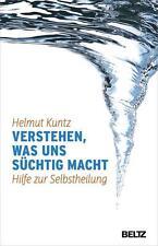 Verstehen was uns süchtig macht Kunz Helmut
