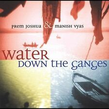 Water Down the Ganges Prem Joshua and Manish Vyas