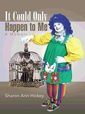 It Could Only Happen to Me : A Memoir by Sharon Ann Hickey (2015, Paperback)