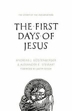 The First Days of Jesus : The Story of the Incarnation by Andreas J....