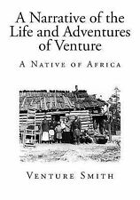 A Narrative of the Life and Adventures of Venture : A Native of Africa by...