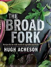 Broad Fork : Recipes for the Wide World of Vegetables and Fruits by Hugh...