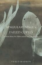 Singular Images, Failed Copies: William Henry Fox Talbot and the Early Photograp